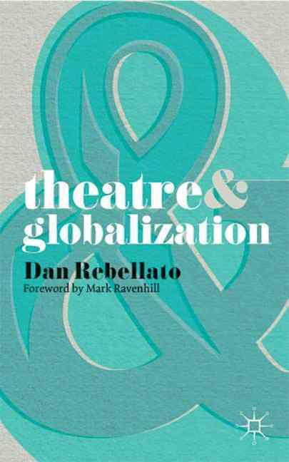 Theatre & Globalization By Rebellato, Dan/ Ravenhill, Mark (FRW)