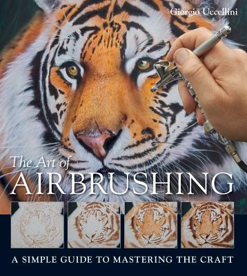The Art of Airbrushing By Uccellini, Giorgio