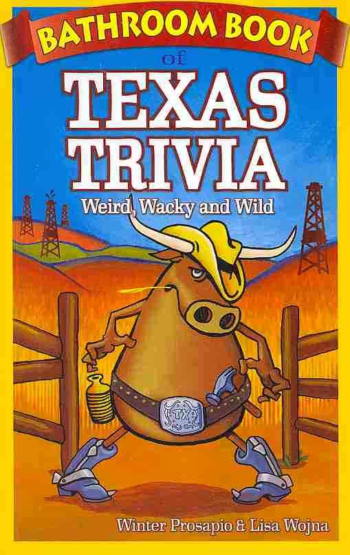 Bathroom Book of Texas Trivia By Prosapio, Winter D./ Wojna, Lisa/ Tyler, Peter (ILT)/ Garcia, Roger (ILT)
